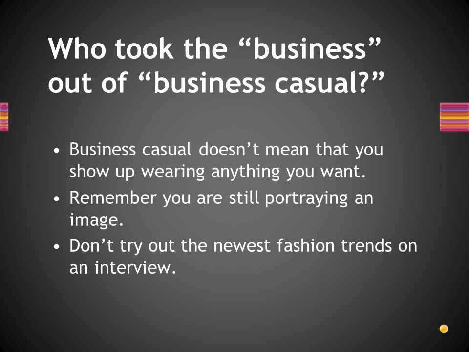 Who took the business out of business casual.