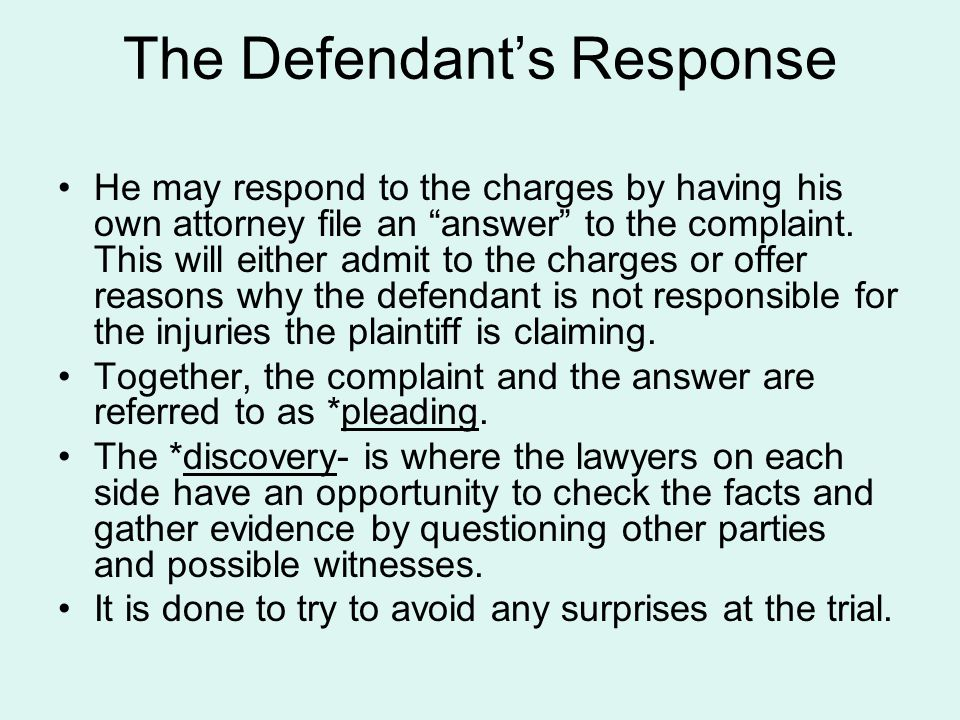 The Defendants Response He may respond to the charges by having his own attorney file an answer to the complaint. This will either admit to the charge