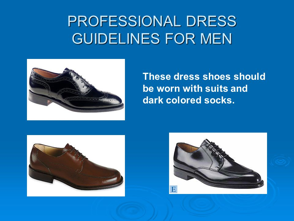 PROFESSIONAL DRESS GUIDELINES FOR MEN These dress shoes should be worn with suits and dark colored socks.