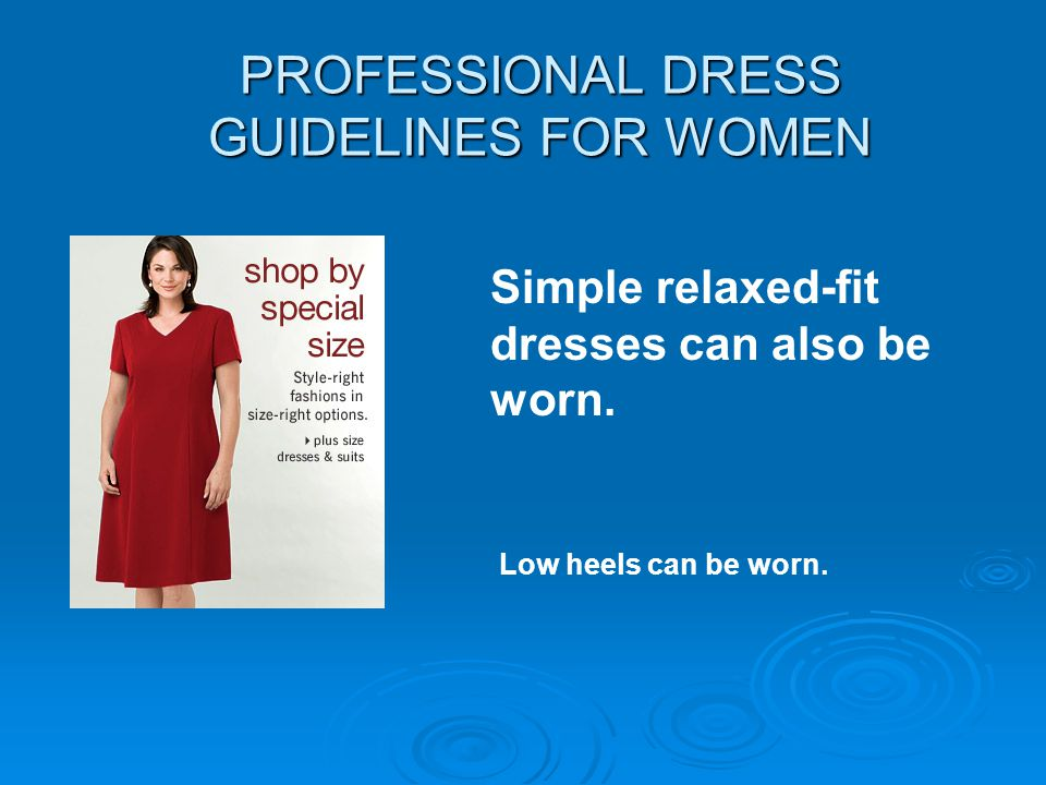 PROFESSIONAL DRESS GUIDELINES FOR WOMEN Simple relaxed-fit dresses can also be worn. Low heels can be worn.