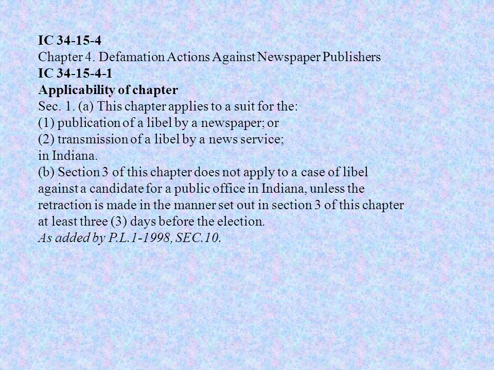 IC 34-15-4 Chapter 4. Defamation Actions Against Newspaper Publishers IC 34-15-4-1 Applicability of chapter Sec. 1. (a) This chapter applies to a suit