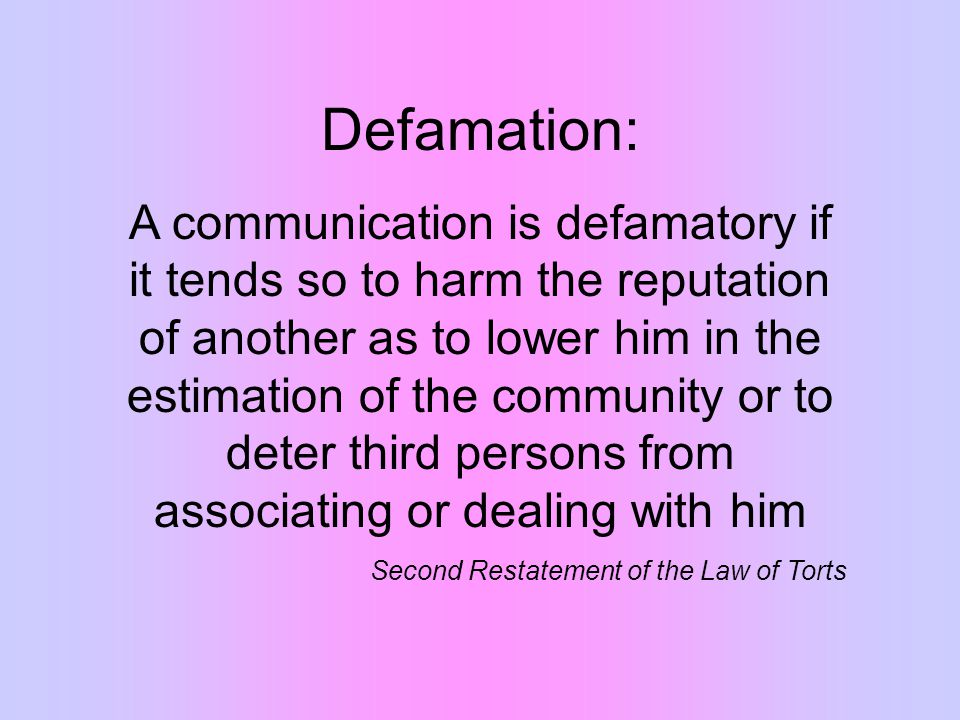 Philosophy of Libel Law 1.Protects individuals reputation, because defamation may: a.