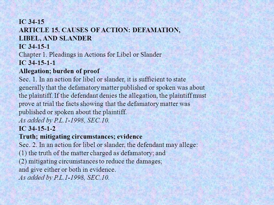 IC 34-15 ARTICLE 15. CAUSES OF ACTION: DEFAMATION, LIBEL, AND SLANDER IC 34-15-1 Chapter 1.