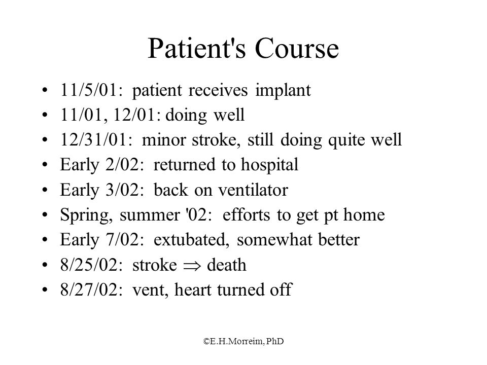©E.H.Morreim, PhD Patient's Course 11/5/01: patient receives implant 11/01, 12/01: doing well 12/31/01: minor stroke, still doing quite well Early 2/0