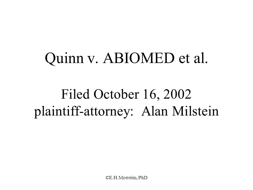 ©E.H.Morreim, PhD Quinn v. ABIOMED et al. Filed October 16, 2002 plaintiff-attorney: Alan Milstein