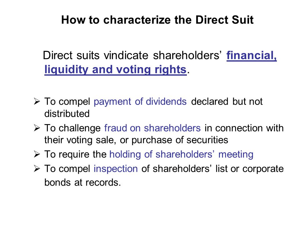 How to characterize the Direct Suit Direct suits vindicate shareholders financial, liquidity and voting rights.