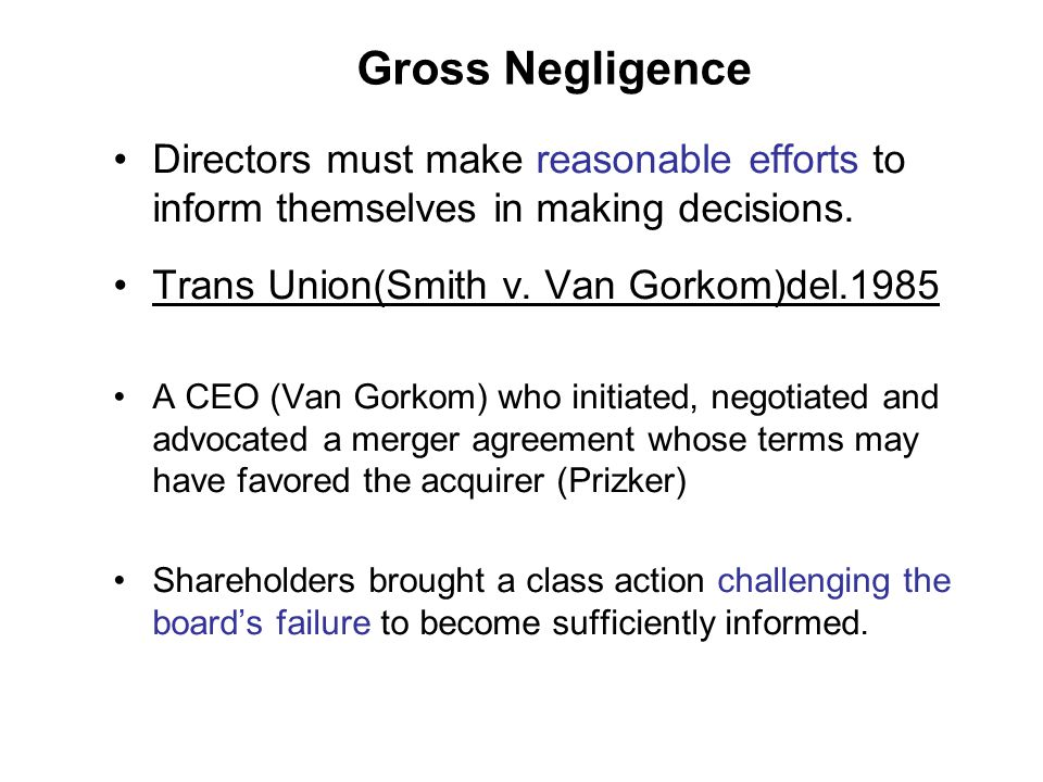 Gross Negligence Directors must make reasonable efforts to inform themselves in making decisions.