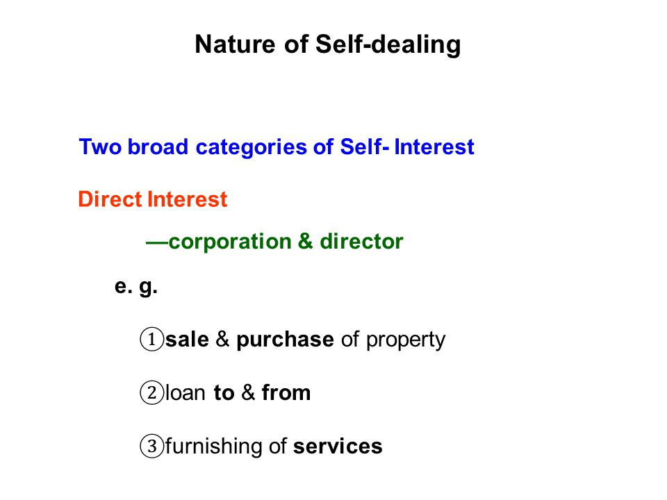 Two broad categories of Self- Interest Nature of Self-dealing e.
