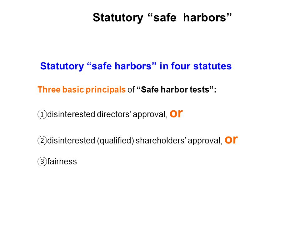Statutory safe harbors in four statutes Three basic principals of Safe harbor tests: disinterested directors approval, or disinterested (qualified) shareholders approval, or fairness