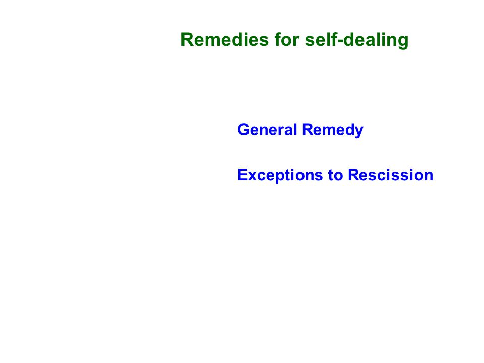 General Remedy Exceptions to Rescission Remedies for self-dealing