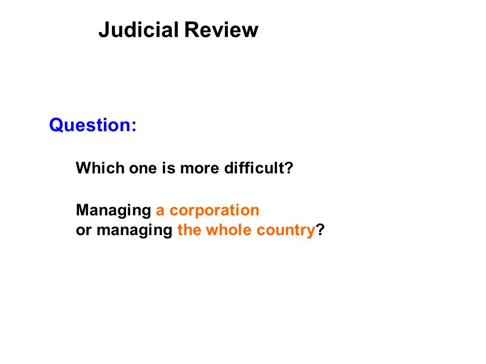 Judicial Review Managing a corporation or managing the whole country.