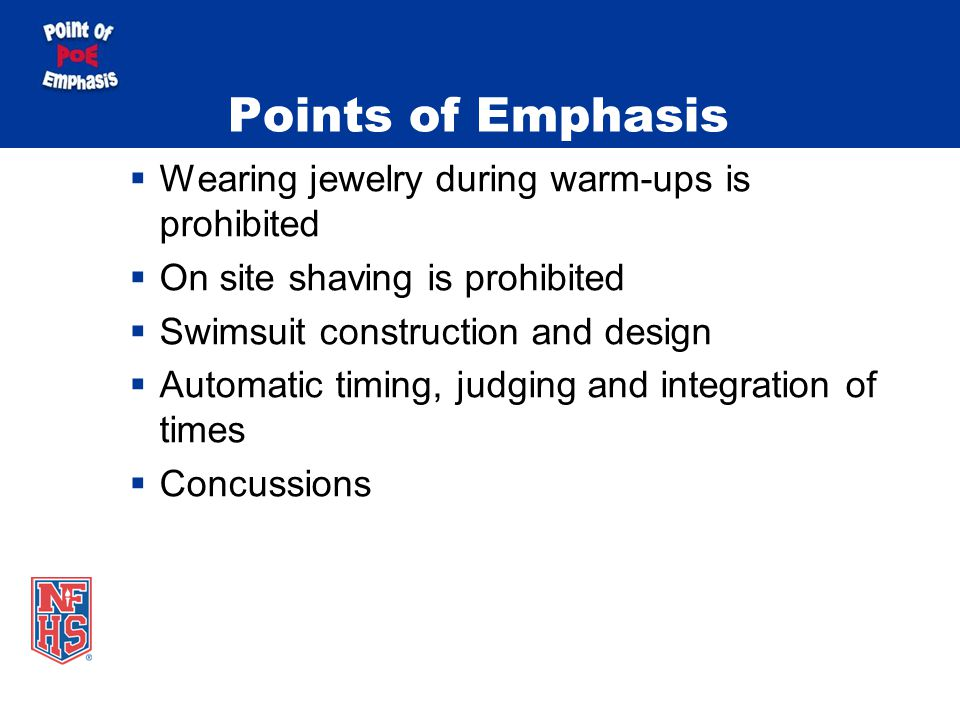 Points of Emphasis Wearing Jewelry Prohibited For the purpose of risk minimization, the wearing of jewelry is prohibited during warm-ups during competition If contestant observed wearing during warm- ups, he/she shall be directed by the meet official to remove before being permitted to return to warm-ups If the contestant does not comply, the coach shall be notified and an unsporting penalty is invoked