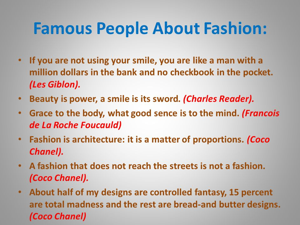 Famous People About Fashion: If you are not using your smile, you are like a man with a million dollars in the bank and no checkbook in the pocket.