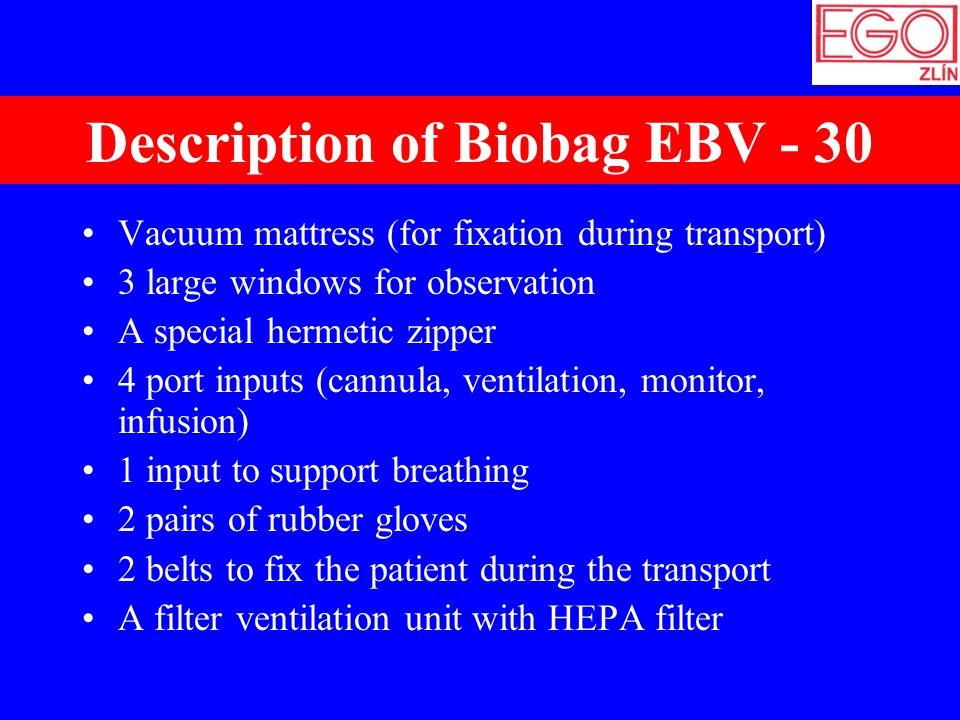 Description of Biobag EBV - 30 Vacuum mattress (for fixation during transport) 3 large windows for observation A special hermetic zipper 4 port inputs