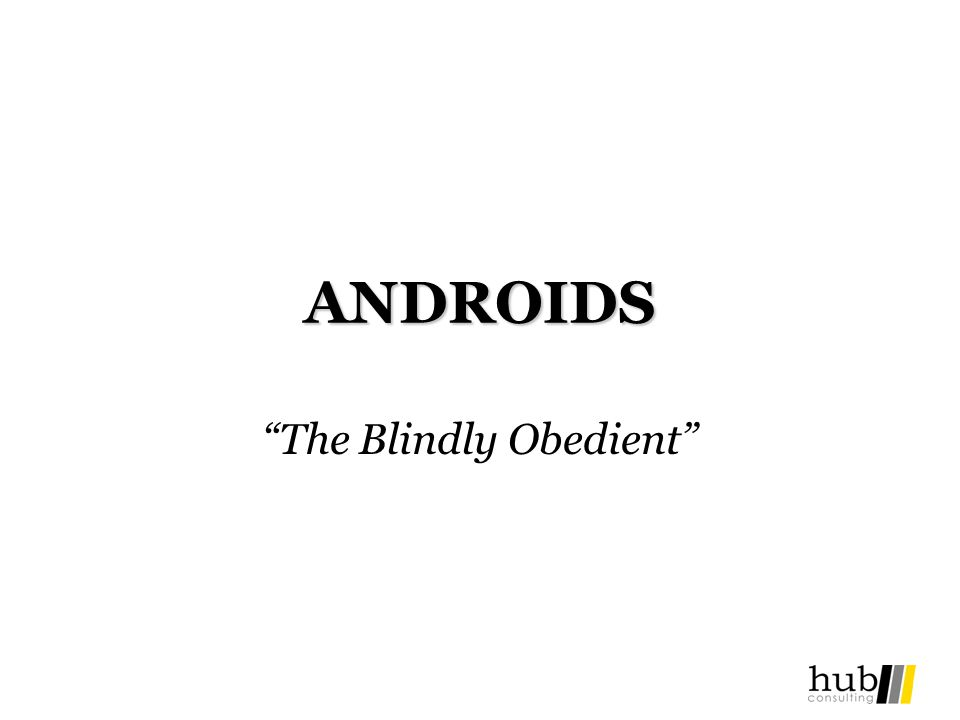 ANDROIDS The Blindly Obedient