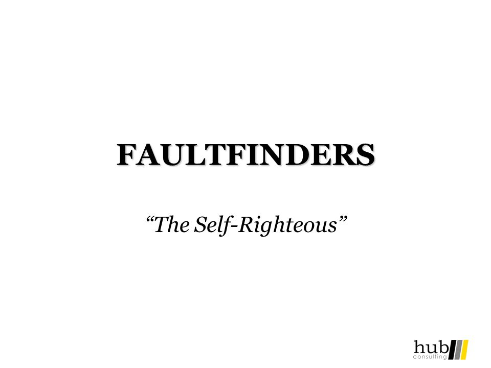 FAULTFINDERS The Self-Righteous