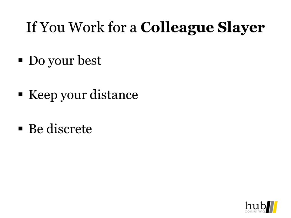 If You Work for a Colleague Slayer Do your best Keep your distance Be discrete