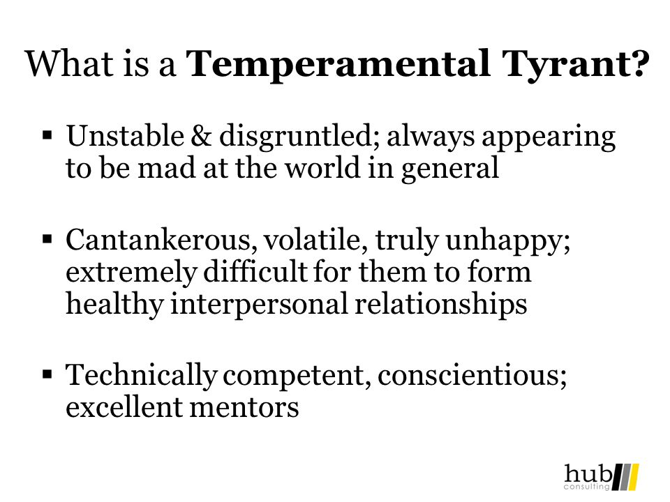 What is a Temperamental Tyrant.