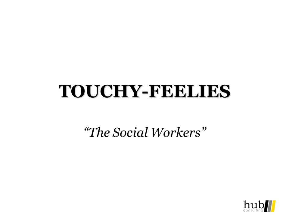 TOUCHY-FEELIES The Social Workers