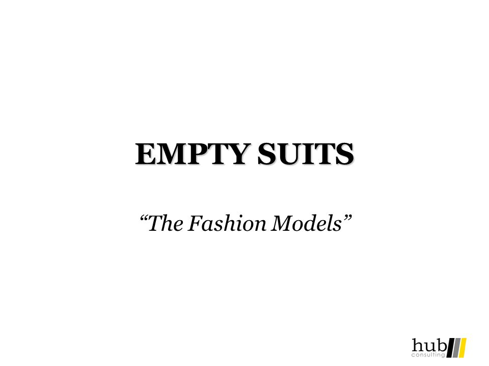 EMPTY SUITS The Fashion Models