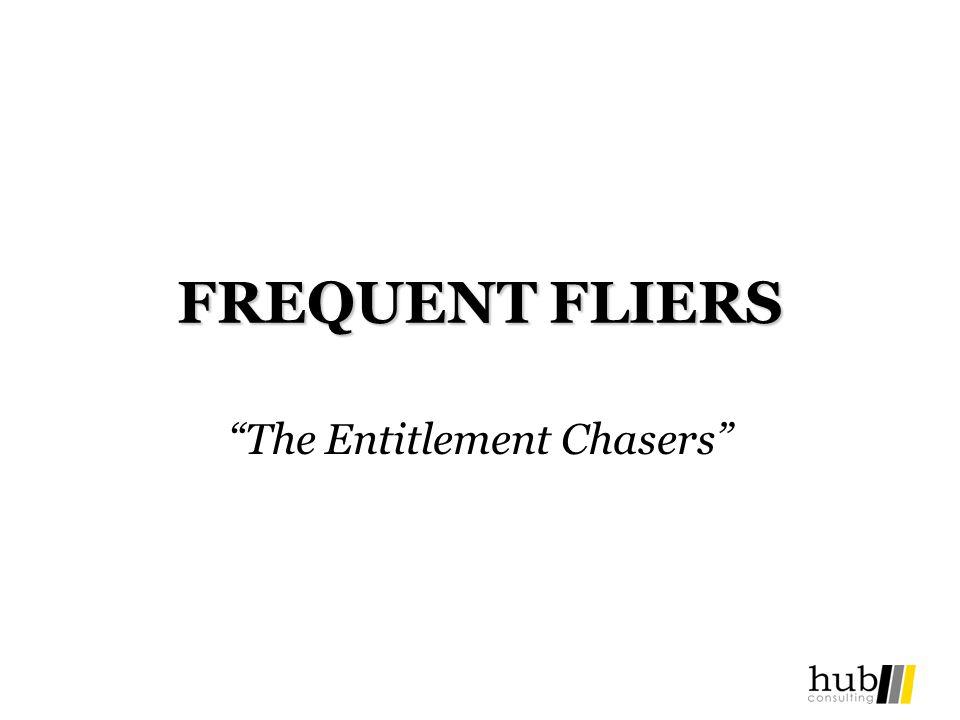 FREQUENT FLIERS The Entitlement Chasers