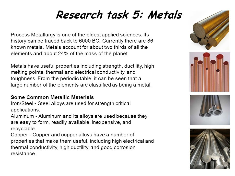 Research task 5: Metals Process Metallurgy is one of the oldest applied sciences.