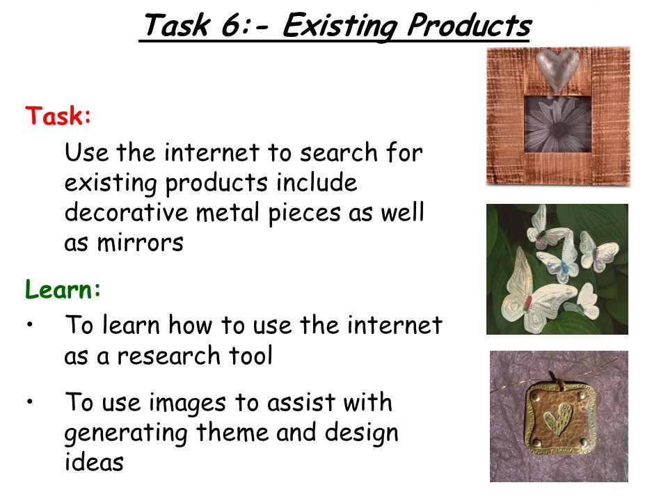 Task: Use the internet to search for existing products include decorative metal pieces as well as mirrors Learn: To learn how to use the internet as a research tool To use images to assist with generating theme and design ideas Task 6:- Existing Products