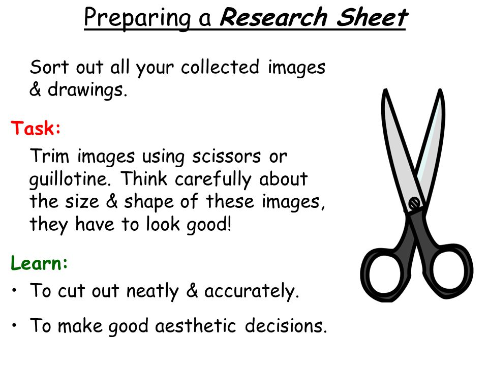 Preparing a Research Sheet Sort out all your collected images & drawings.