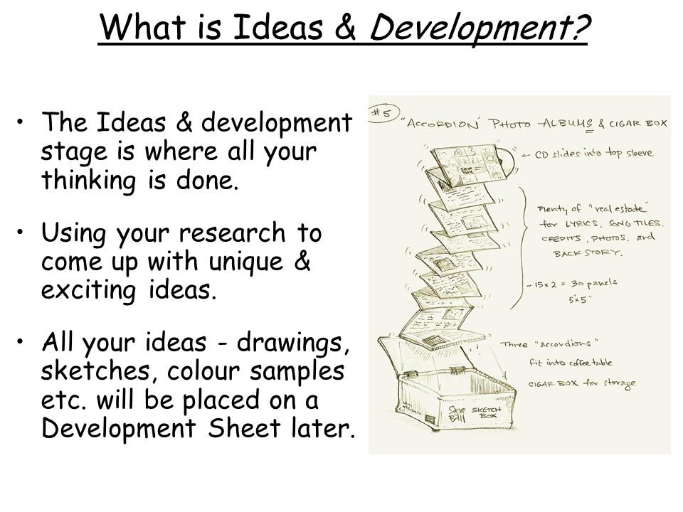 What is Ideas & Development. The Ideas & development stage is where all your thinking is done.