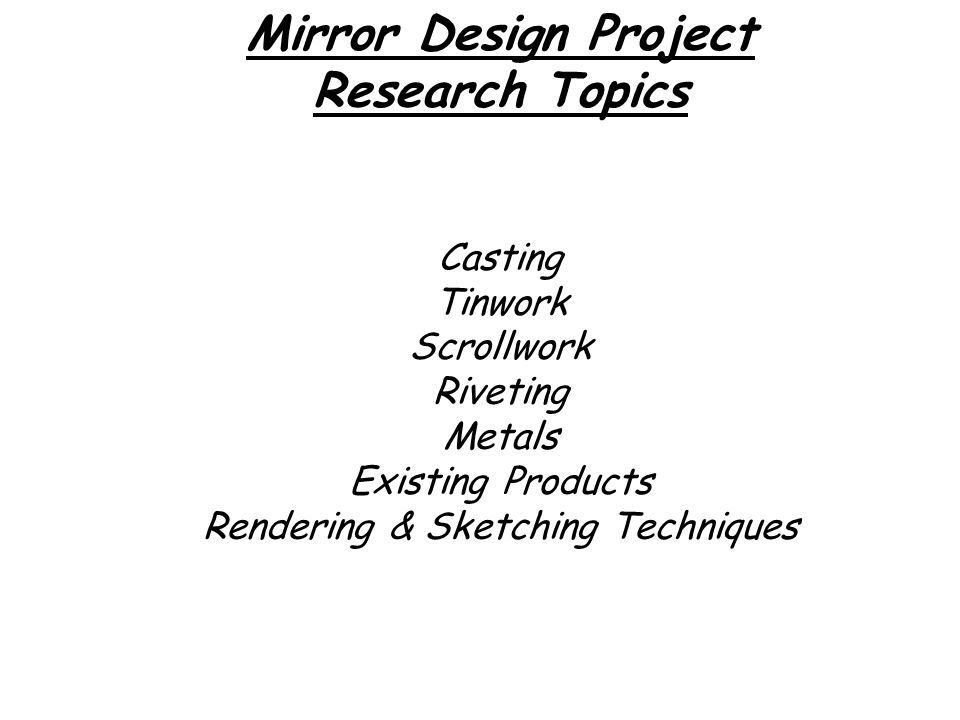 Mirror Design Project Research Topics Casting Tinwork Scrollwork Riveting Metals Existing Products Rendering & Sketching Techniques