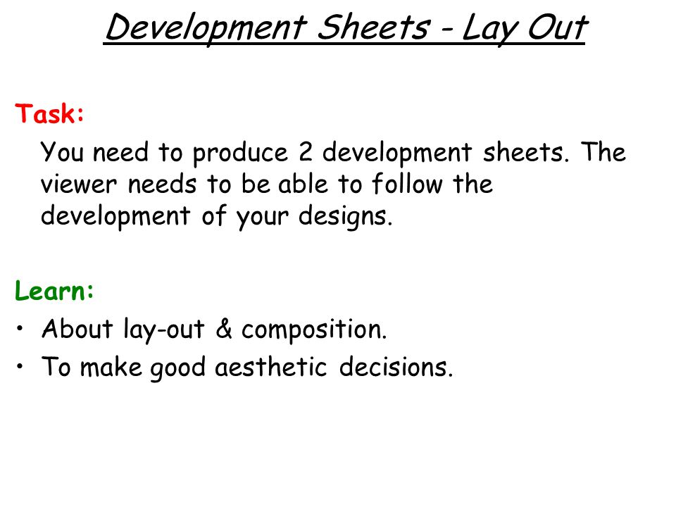 Development Sheets - Lay Out Task: You need to produce 2 development sheets.