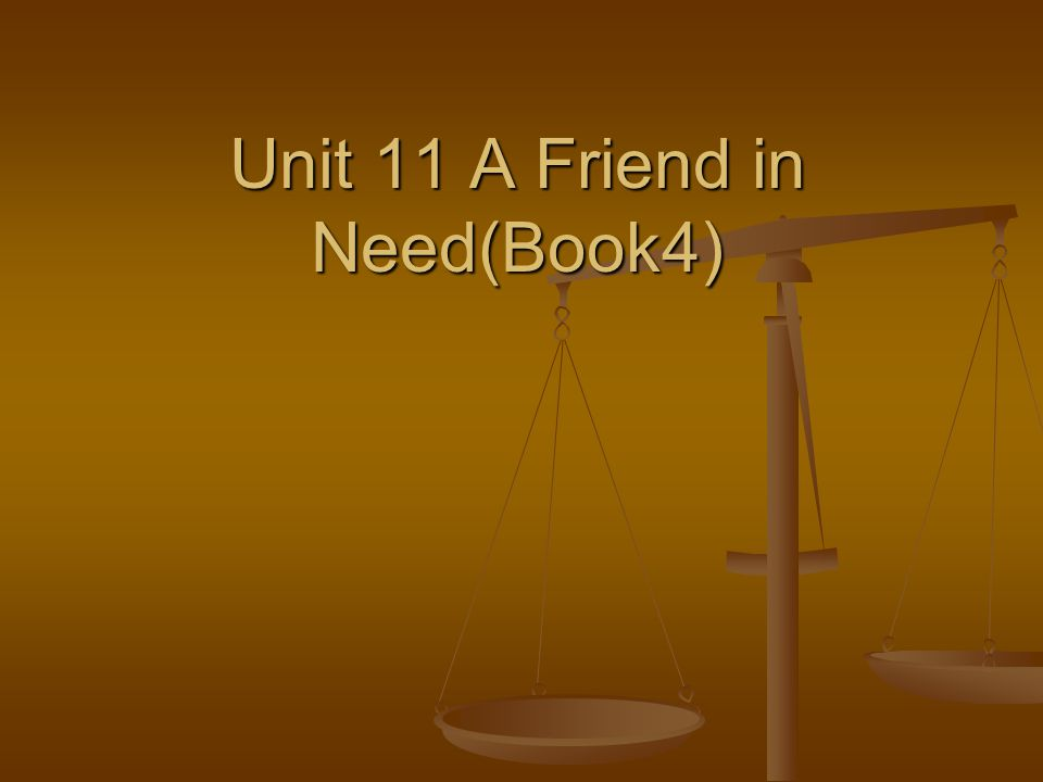 Unit 11 A Friend in Need(Book4)