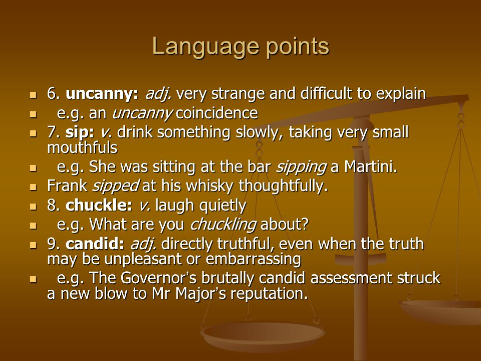 Language points 6. uncanny: adj. very strange and difficult to explain 6.