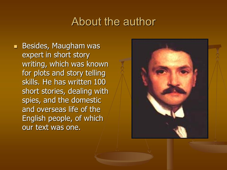 About the author Besides, Maugham was expert in short story writing, which was known for plots and story telling skills.