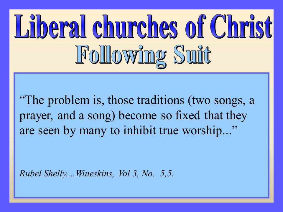 The problem is, those traditions (two songs, a prayer, and a song) become so fixed that they are seen by many to inhibit true worship...