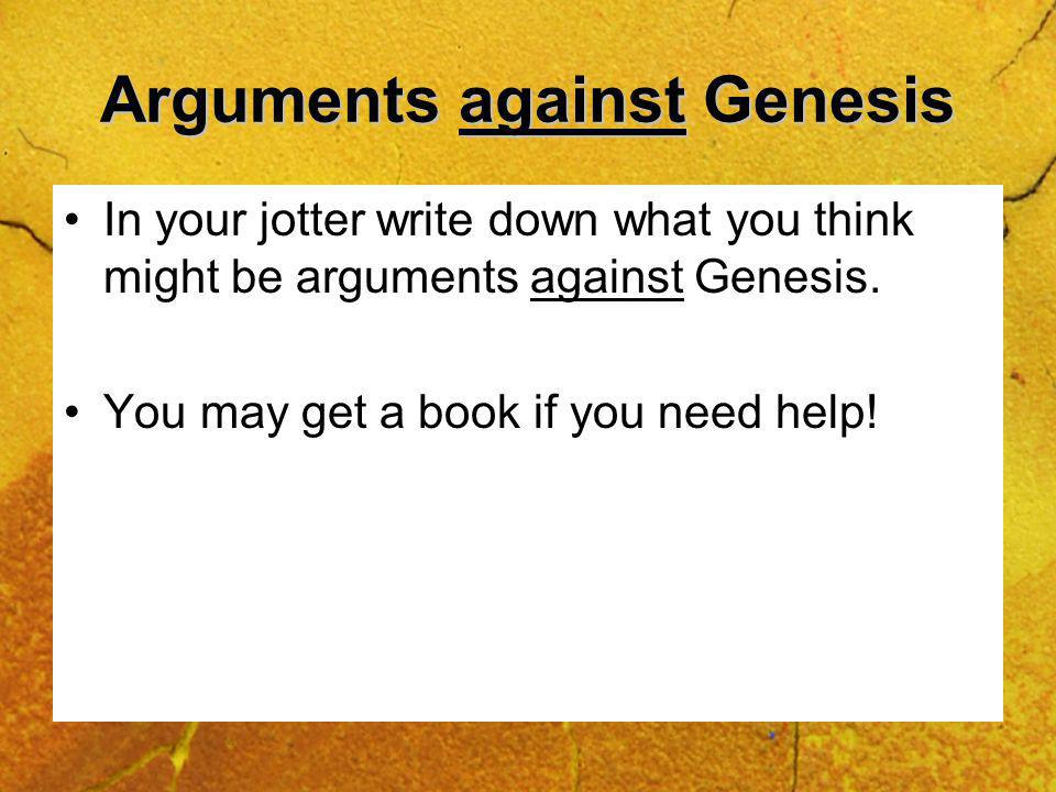 Arguments against Genesis In your jotter write down what you think might be arguments against Genesis.