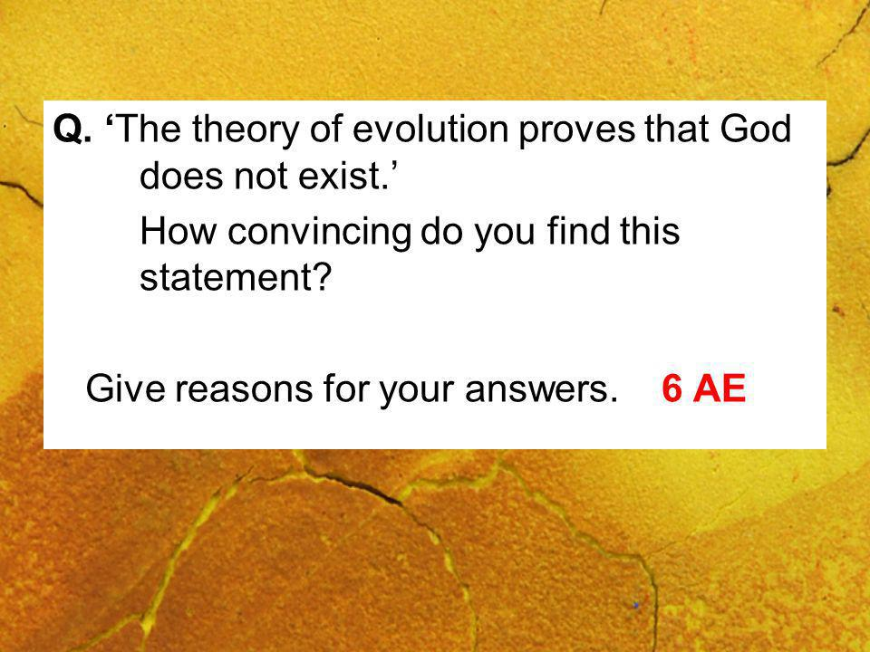 Q. The theory of evolution proves that God does not exist.