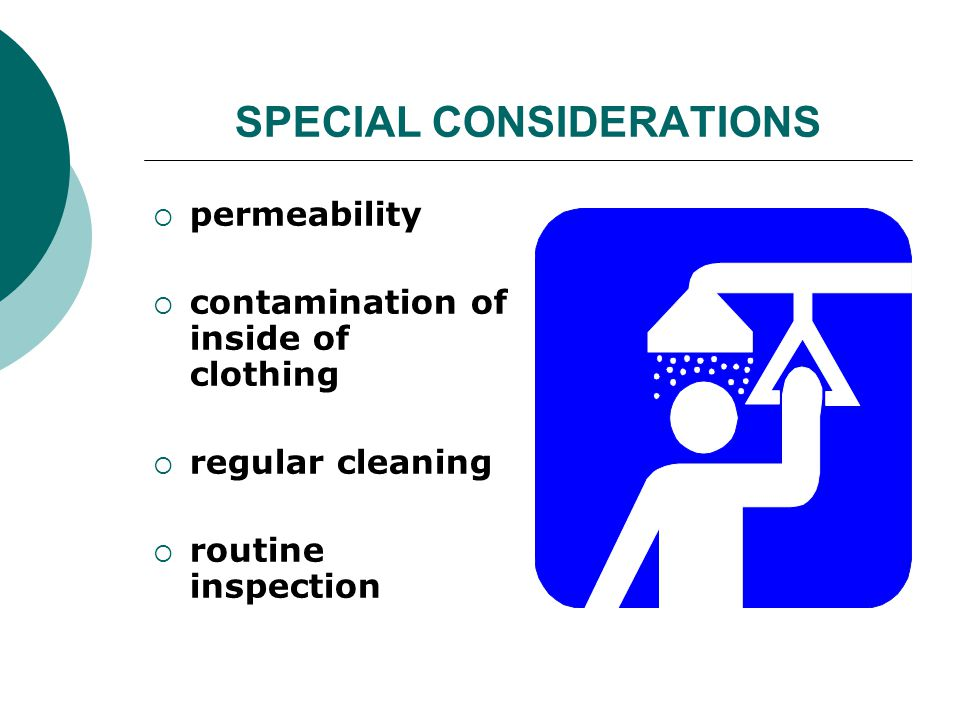 SPECIAL CONSIDERATIONS permeability contamination of inside of clothing regular cleaning routine inspection