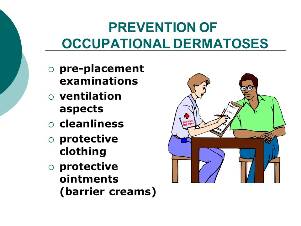 PREVENTION OF OCCUPATIONAL DERMATOSES pre-placement examinations ventilation aspects cleanliness protective clothing protective ointments (barrier creams)