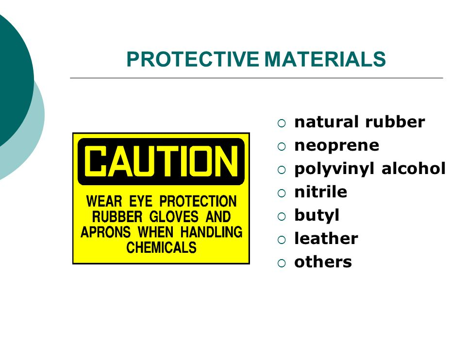 PROTECTIVE MATERIALS natural rubber neoprene polyvinyl alcohol nitrile butyl leather others
