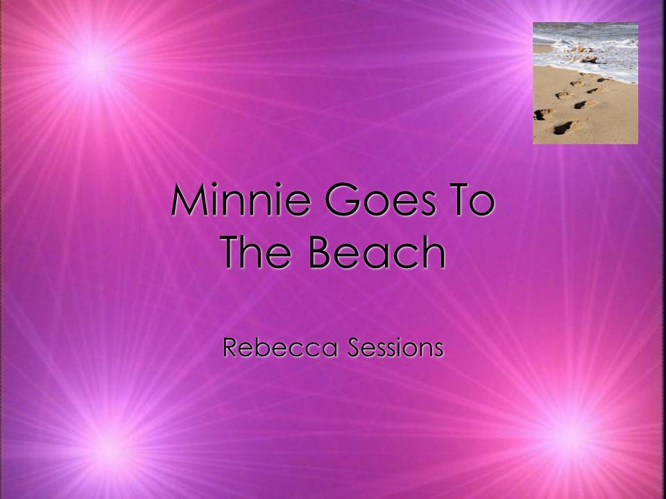 Minnie Goes To The Beach Minnie Goes To The Beach Rebecca Sessions Rebecca Sessions