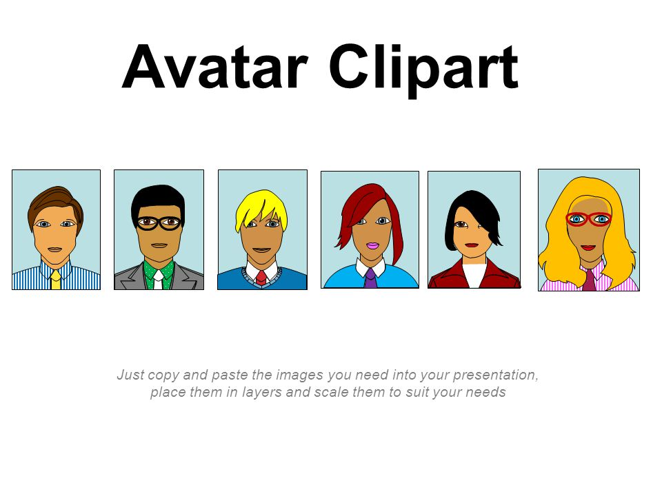 Avatar Clipart Just copy and paste the images you need into your presentation, place them in layers and scale them to suit your needs