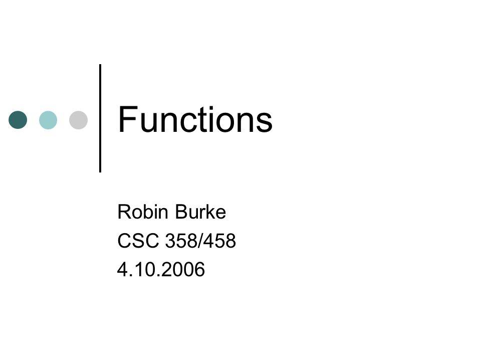 Functions Robin Burke CSC 358/458 4.10.2006