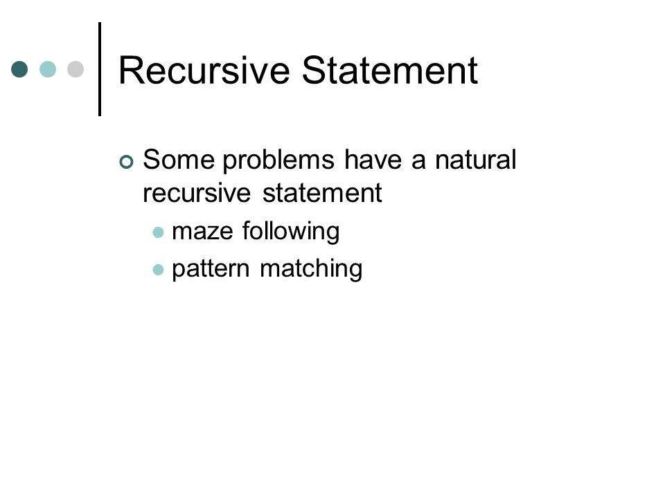 Recursive Statement Some problems have a natural recursive statement maze following pattern matching