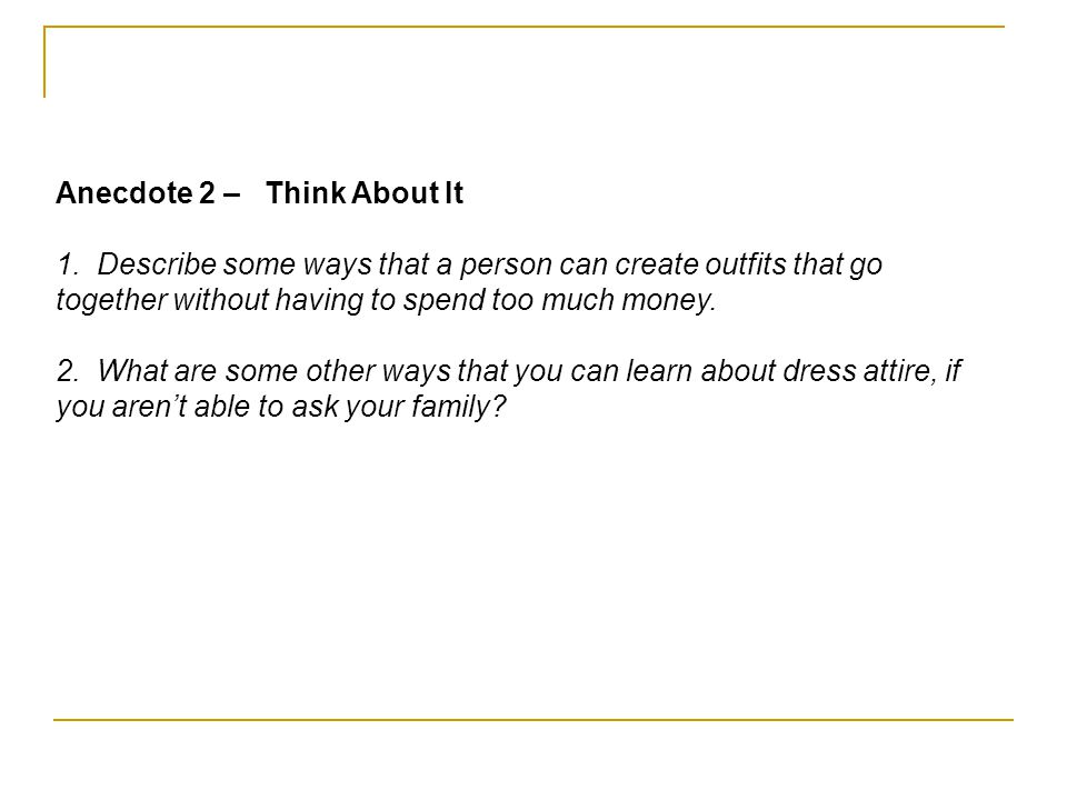 Anecdote 2 – Think About It 1. Describe some ways that a person can create outfits that go together without having to spend too much money. 2. What ar