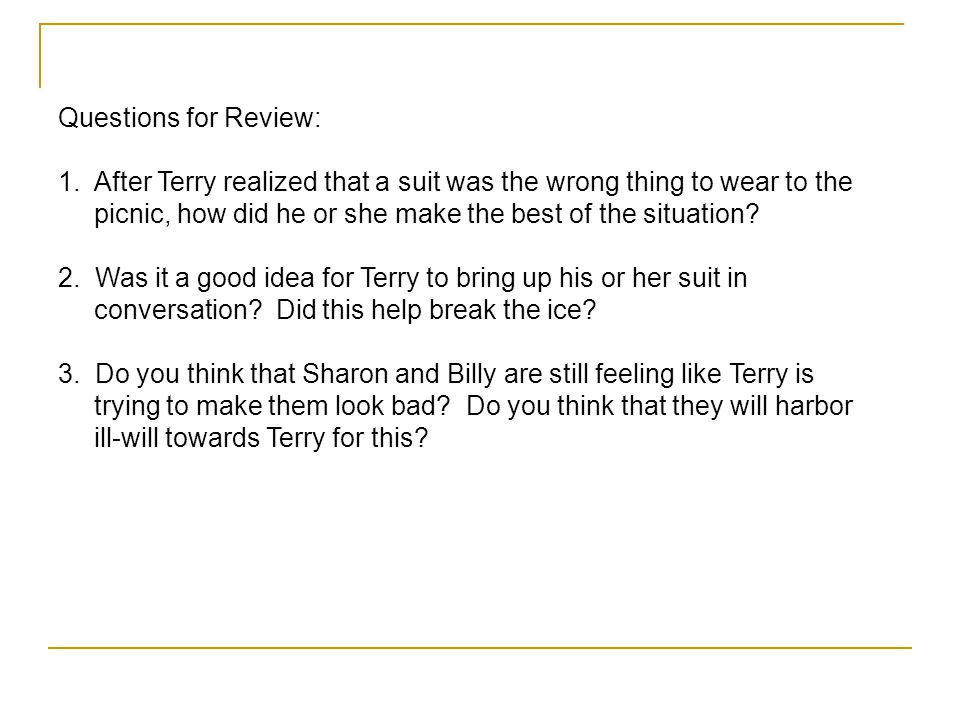 Questions for Review: 1. After Terry realized that a suit was the wrong thing to wear to the picnic, how did he or she make the best of the situation?