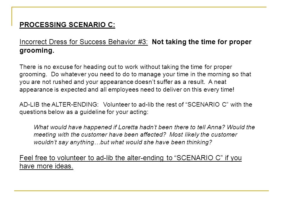 PROCESSING SCENARIO C: Incorrect Dress for Success Behavior #3: Not taking the time for proper grooming. There is no excuse for heading out to work wi
