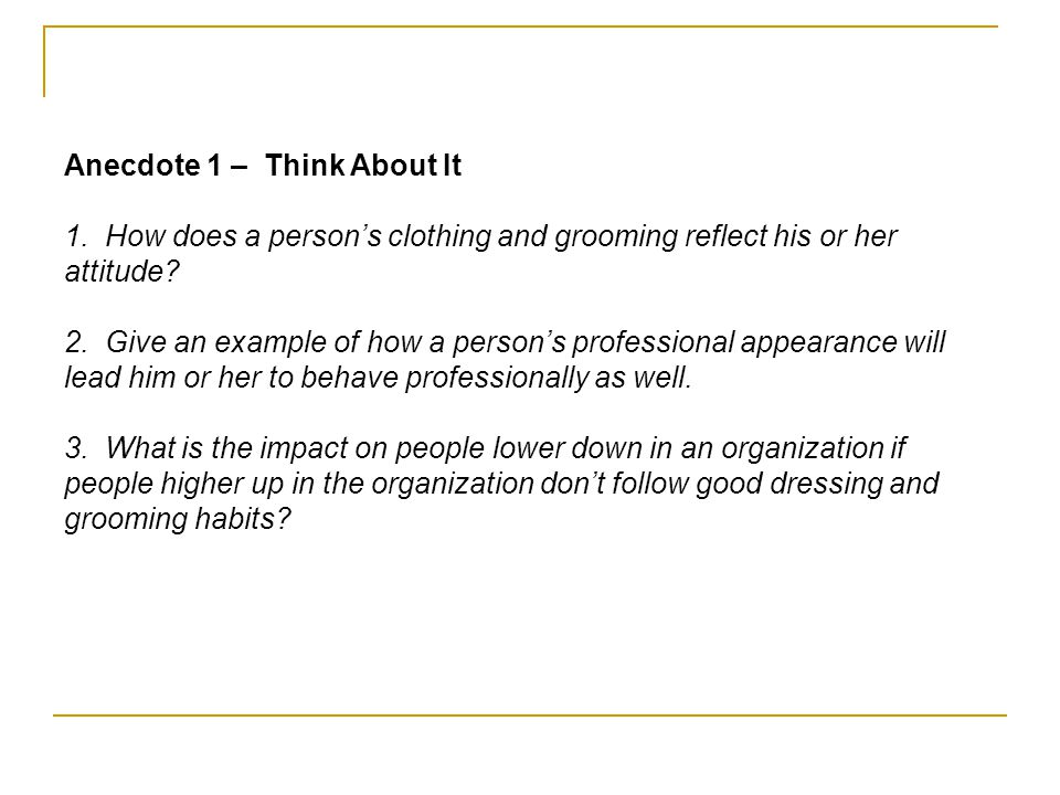 Anecdote 1 – Think About It 1. How does a persons clothing and grooming reflect his or her attitude? 2. Give an example of how a persons professional