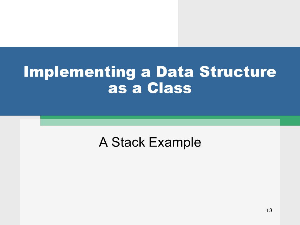 13 Implementing a Data Structure as a Class A Stack Example