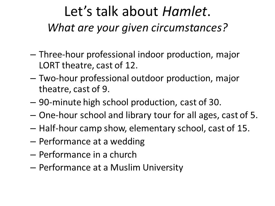 Lets talk about Hamlet. What are your given circumstances.